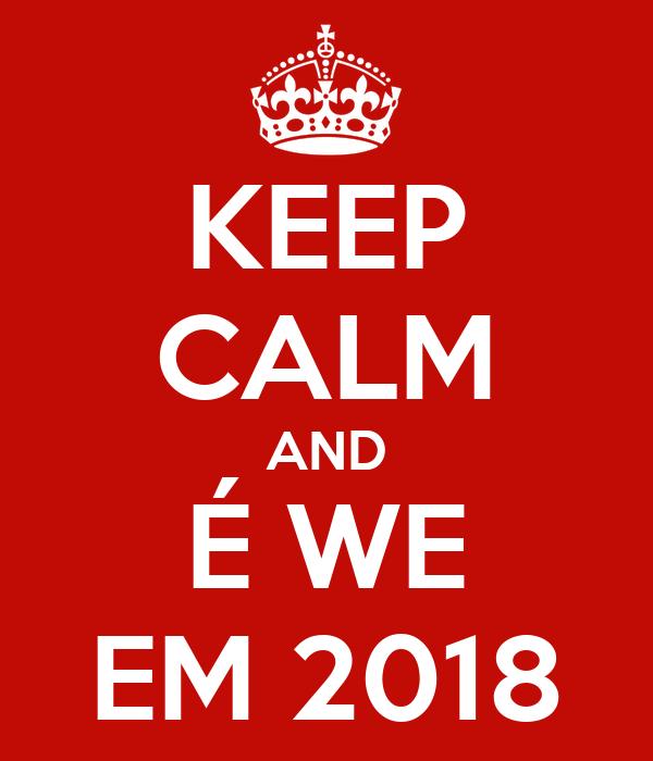 KEEP CALM AND É WE EM 2018