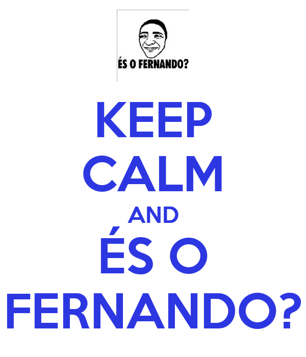 KEEP CALM AND ÉS O FERNANDO?