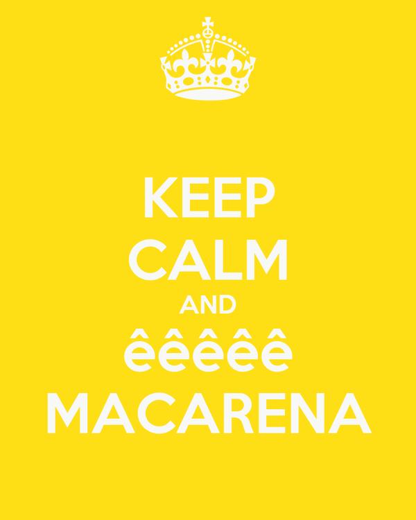 KEEP CALM AND êêêêê MACARENA