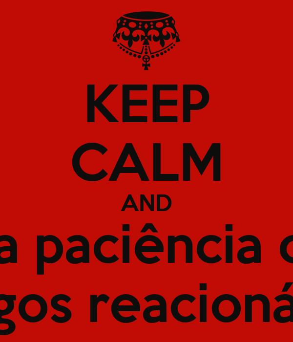 KEEP CALM AND Ñ perca a paciência com seus amigos reacionários