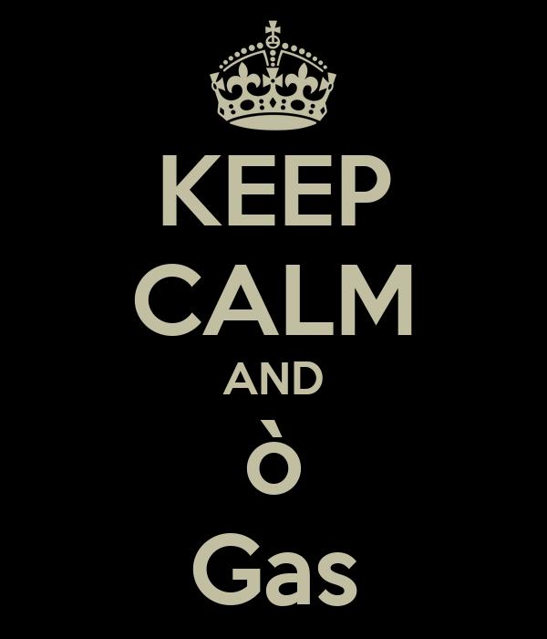 KEEP CALM AND ò Gas