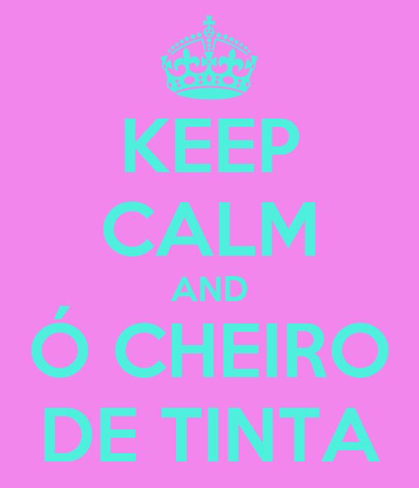 KEEP CALM AND Ó CHEIRO DE TINTA