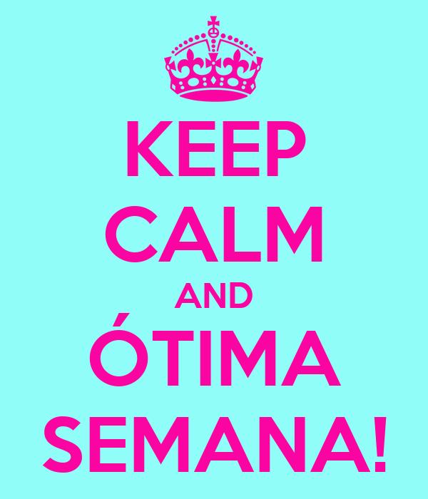 KEEP CALM AND ÓTIMA SEMANA!
