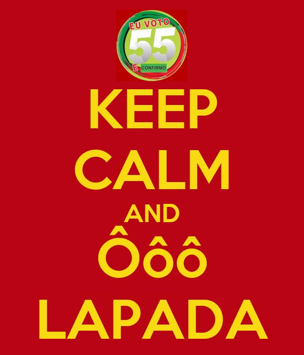 KEEP CALM AND Ôôô LAPADA