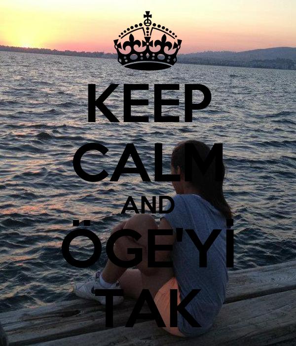 KEEP CALM AND ÖGE'Yİ TAK