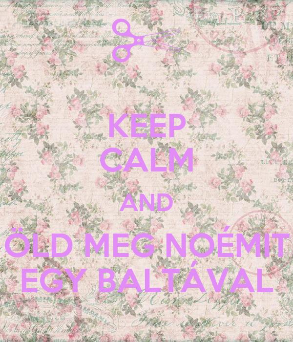 KEEP CALM AND ÖLD MEG NOÉMIT EGY BALTÁVAL