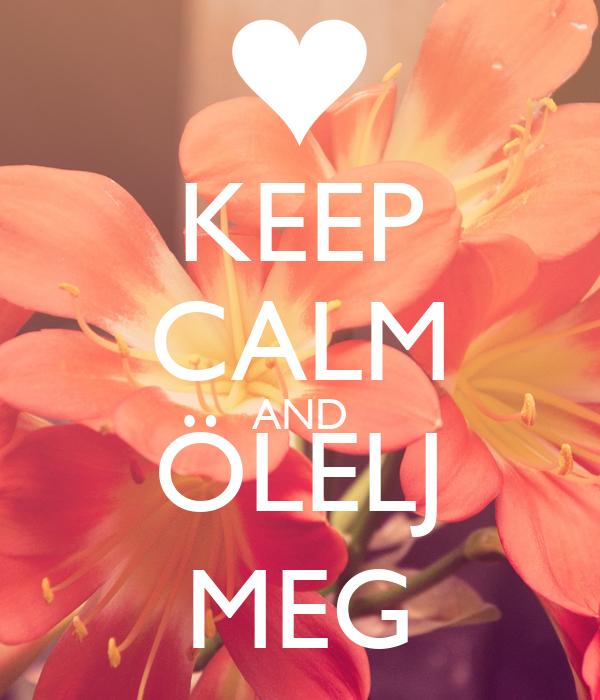 KEEP CALM AND ÖLELJ MEG
