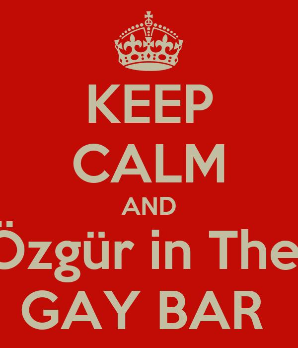 KEEP CALM AND Özgür in The  GAY BAR