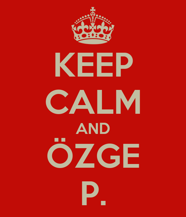 KEEP CALM AND ÖZGE P.
