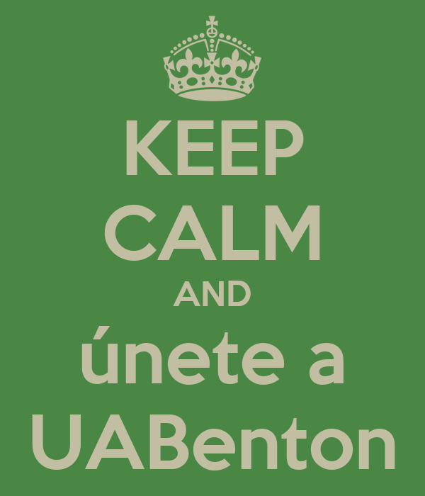 KEEP CALM AND únete a UABenton