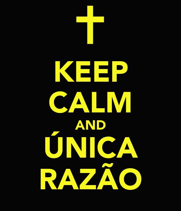 KEEP CALM AND ÚNICA RAZÃO