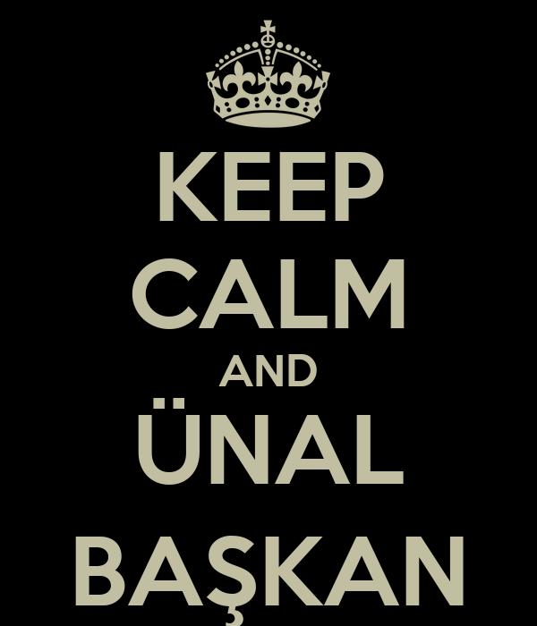 KEEP CALM AND ÜNAL BAŞKAN