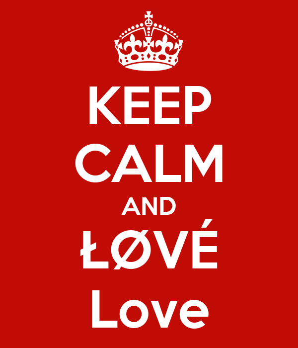KEEP CALM AND ŁØVÉ Love