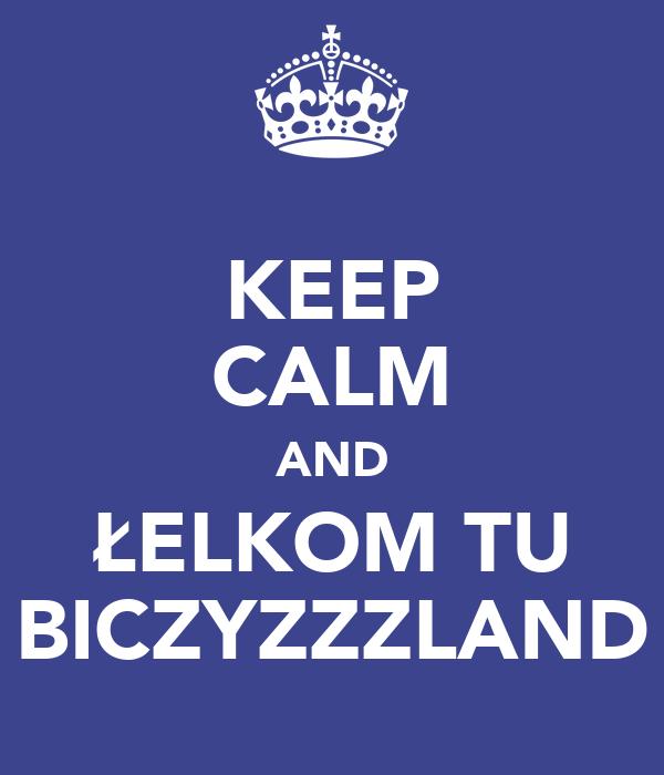 KEEP CALM AND ŁELKOM TU BICZYZZZLAND