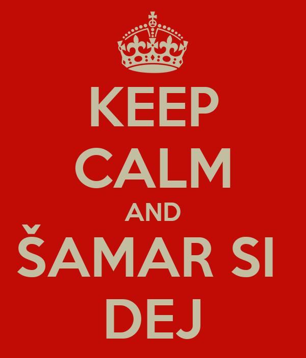 KEEP CALM AND ŠAMAR SI  DEJ