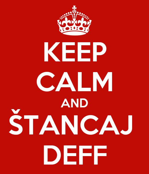 KEEP CALM AND ŠTANCAJ  DEFF
