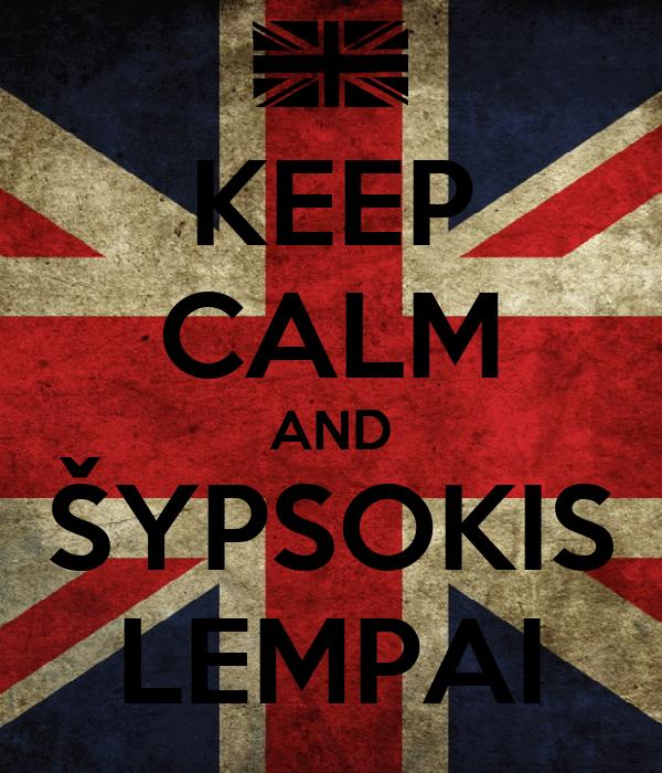 KEEP CALM AND ŠYPSOKIS LEMPAI