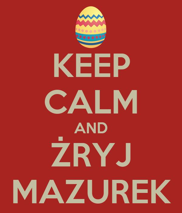 KEEP CALM AND ŻRYJ MAZUREK