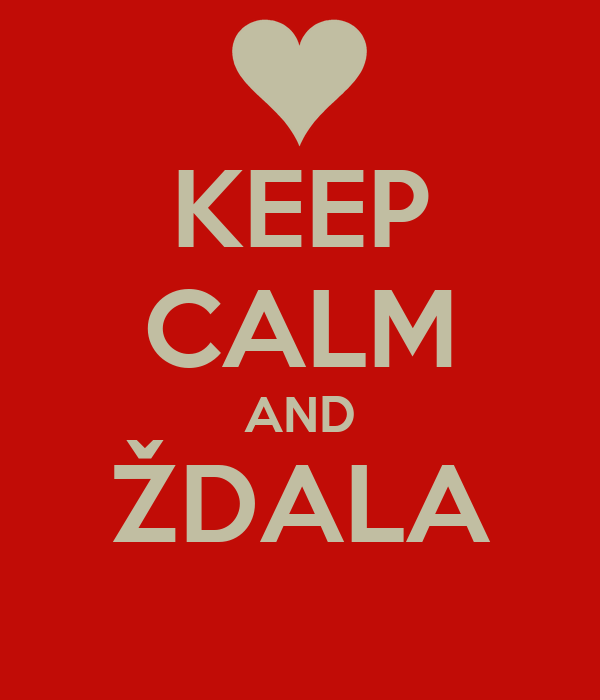 KEEP CALM AND ŽDALA