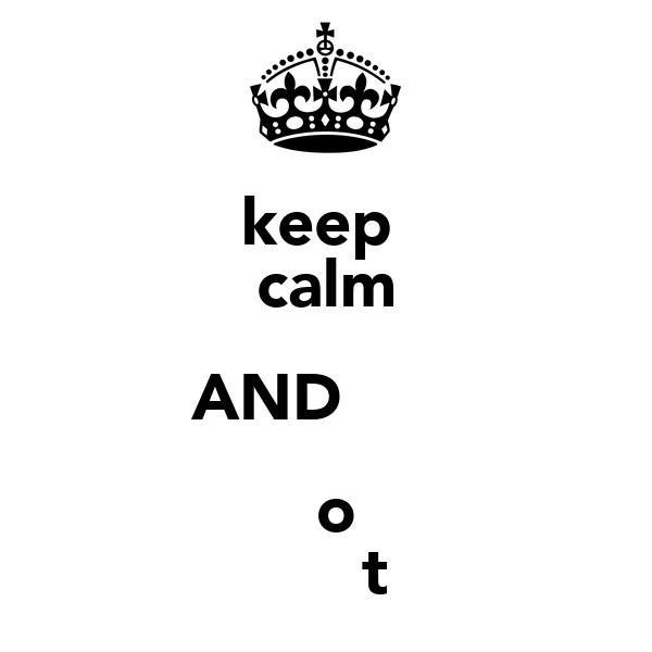 keep  calm AND ƬαƖƙ  Ƭo Ɓưςƙƹt