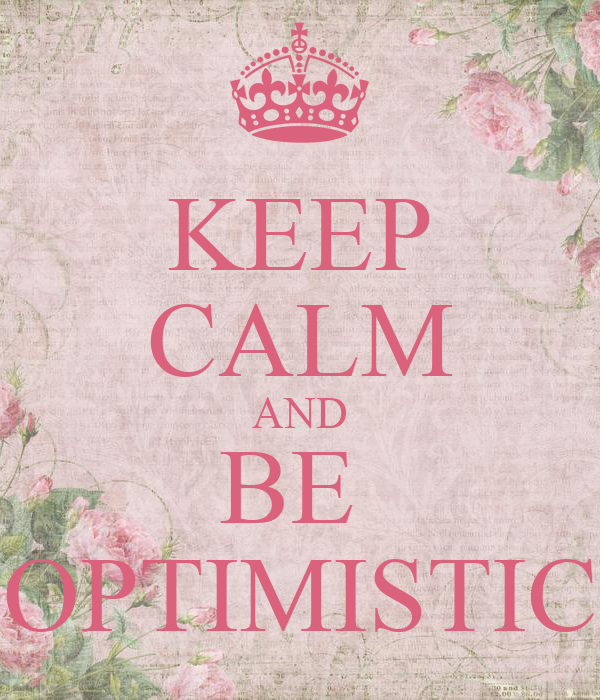 KEEP CALM AND ΒΕ  OPTIMISTIC