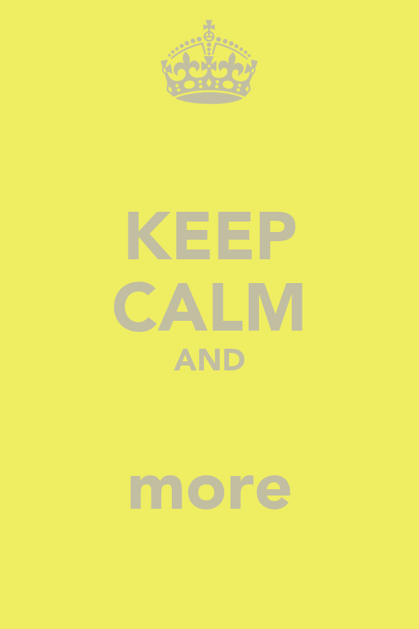 KEEP CALM AND Ξερνα more