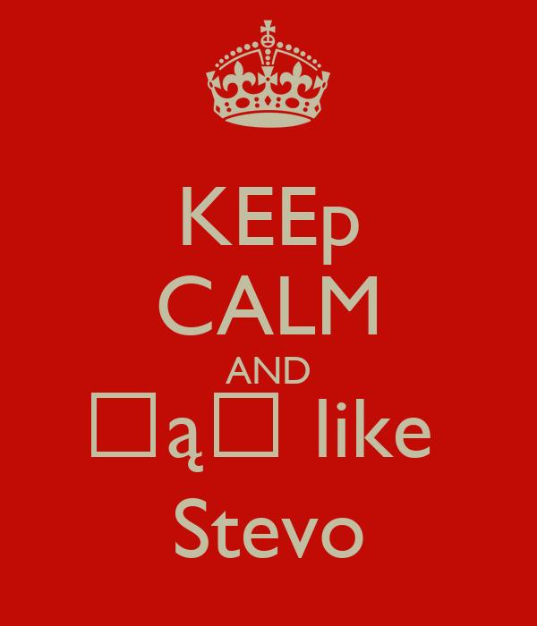 KEEp CALM AND Ԏą♍ like  Stevo