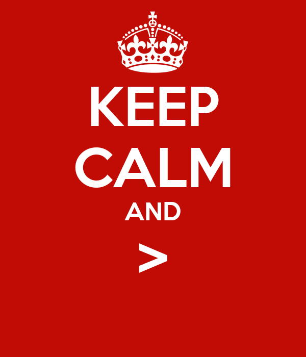 KEEP CALM AND >