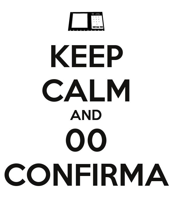 KEEP CALM AND 00 CONFIRMA