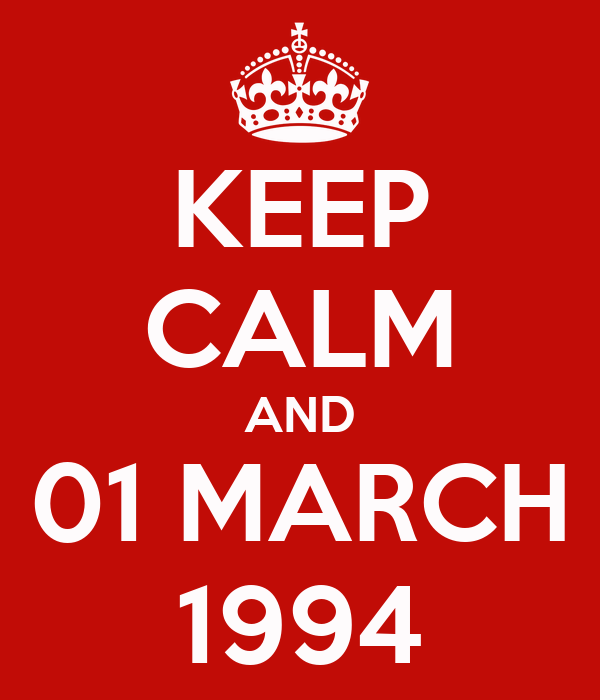 KEEP CALM AND 01 MARCH 1994
