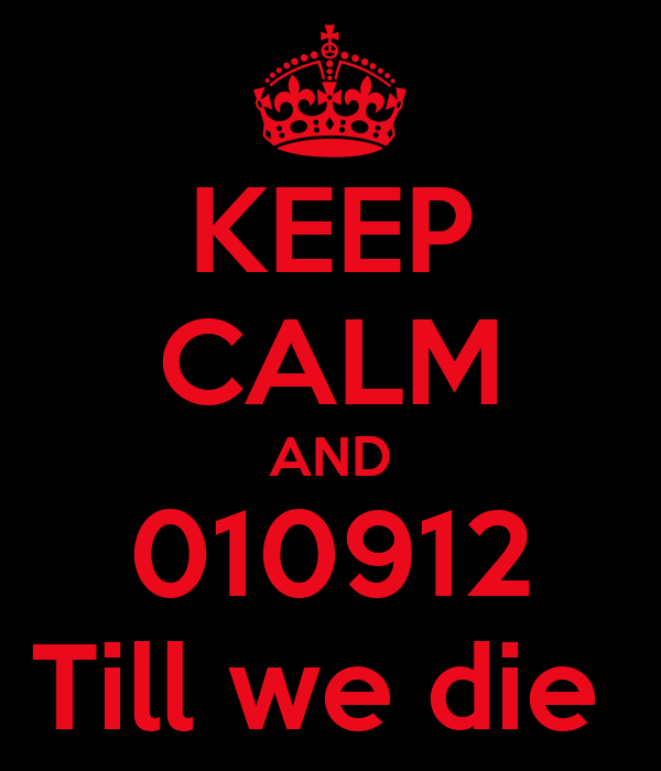 KEEP CALM AND 010912 Till we die