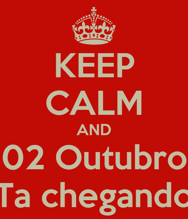 KEEP CALM AND  02 Outubro  Ta chegando