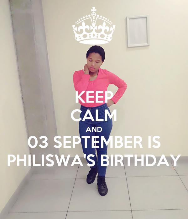 KEEP CALM AND 03 SEPTEMBER IS PHILISWA'S BIRTHDAY