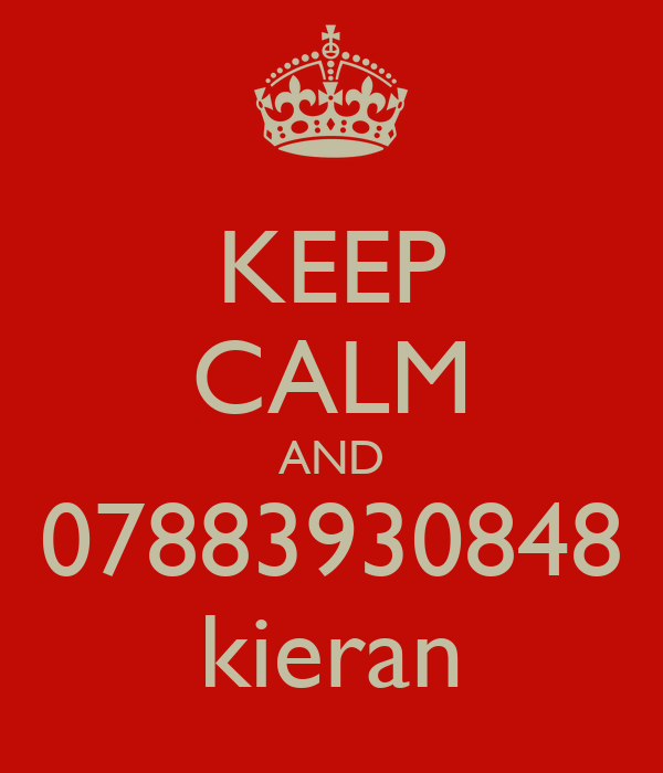 KEEP CALM AND 07883930848 kieran