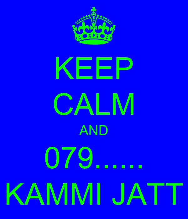 KEEP CALM AND 079...... KAMMI JATT