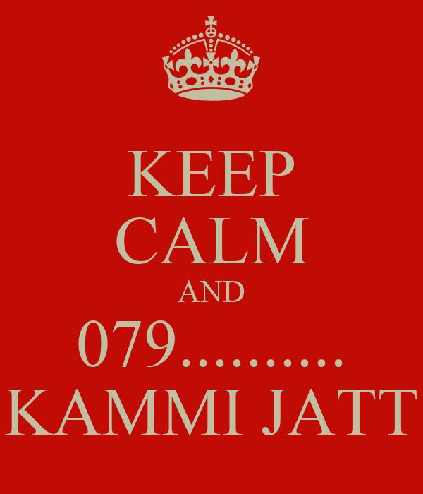 KEEP CALM AND 079.......... KAMMI JATT