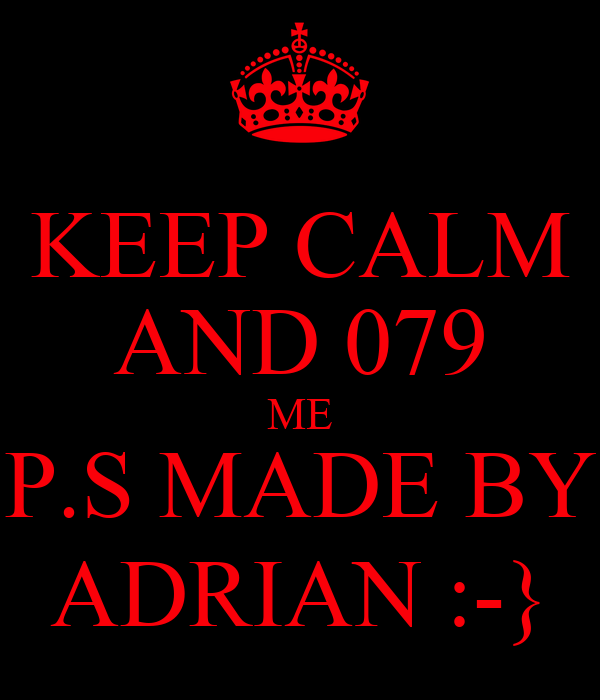KEEP CALM AND 079 ME P.S MADE BY ADRIAN :-}