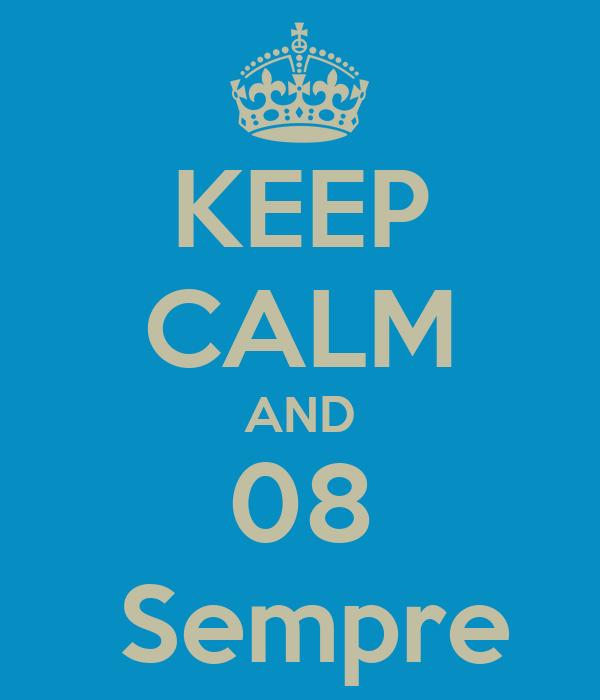 KEEP CALM AND 08  Sempre