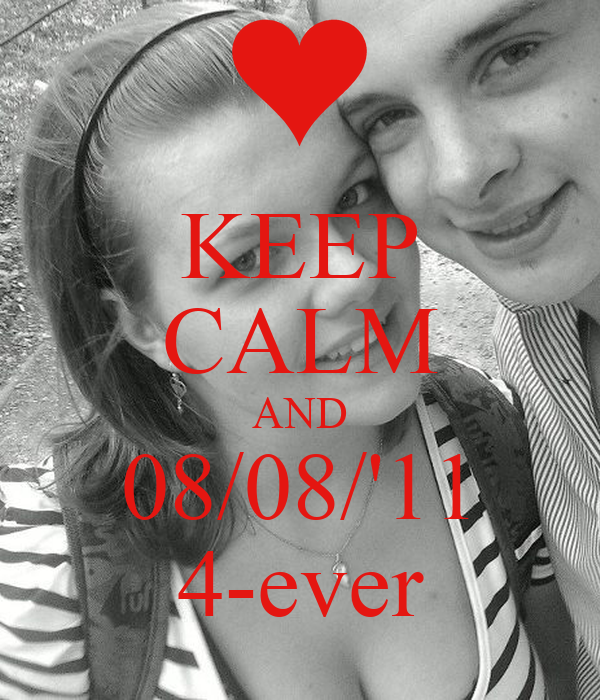 KEEP CALM AND 08/08/'11 4-ever