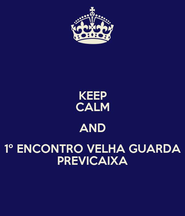 KEEP CALM AND 1º ENCONTRO VELHA GUARDA PREVICAIXA