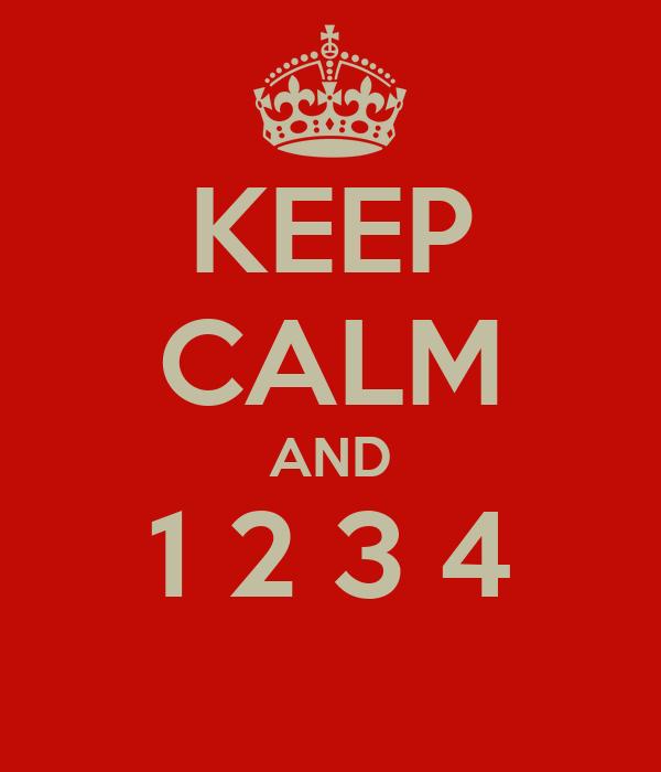 KEEP CALM AND 1 2 3 4