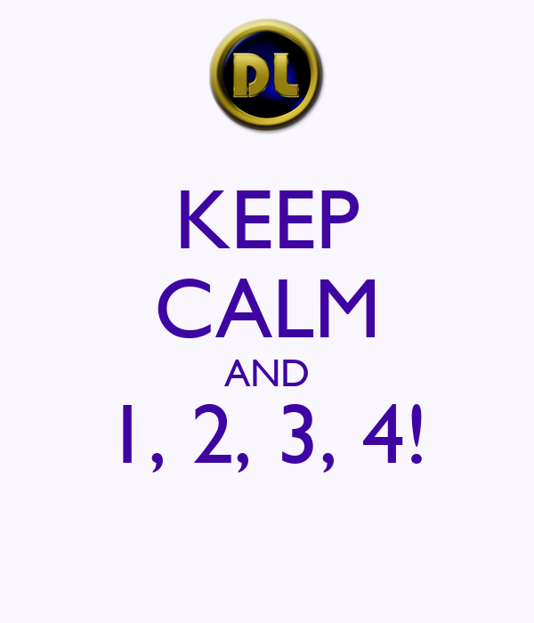 KEEP CALM AND 1, 2, 3, 4!