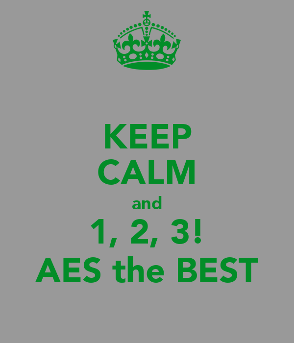 KEEP CALM and 1, 2, 3! AES the BEST