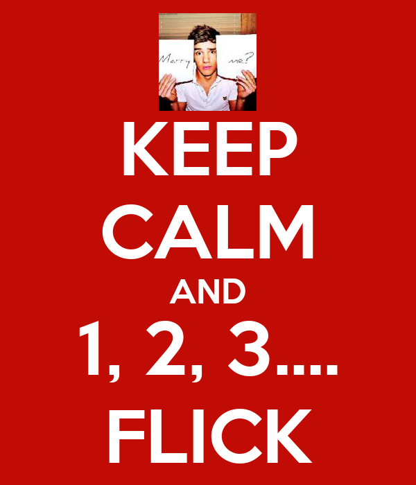 KEEP CALM AND 1, 2, 3.... FLICK