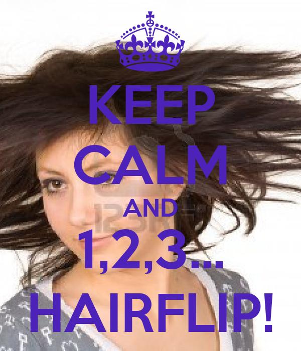 KEEP CALM AND 1,2,3... HAIRFLIP!