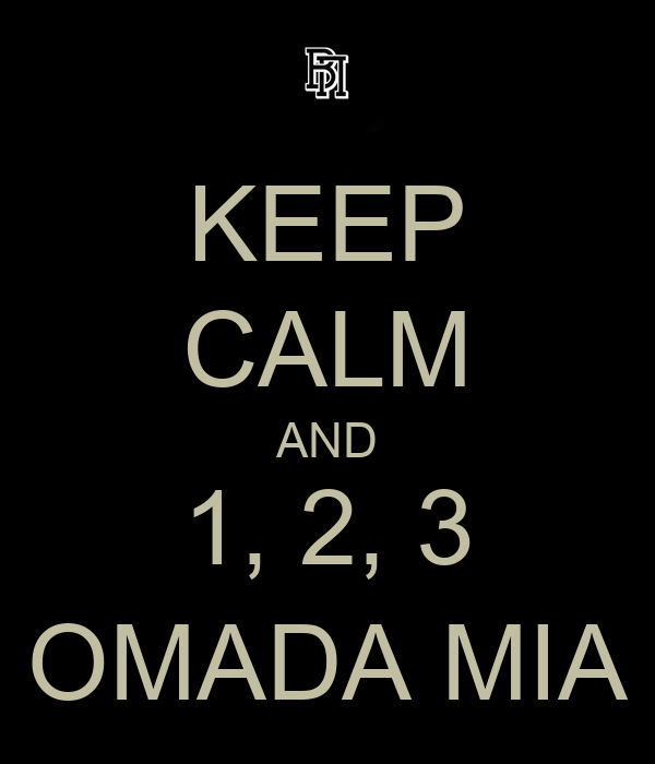 KEEP CALM AND 1, 2, 3 OMADA MIA