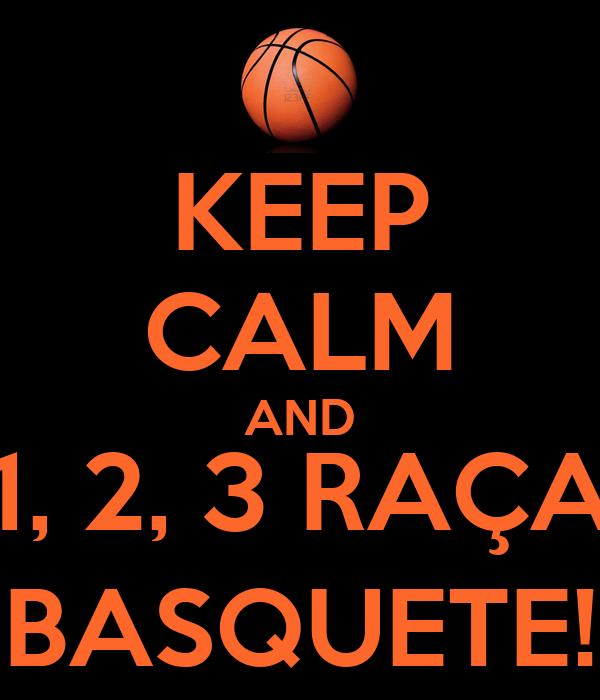 KEEP CALM AND 1, 2, 3 RAÇA BASQUETE!