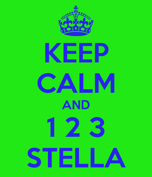KEEP CALM AND  1 2 3  STELLA