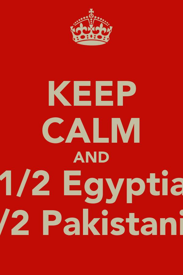 KEEP CALM AND ❤️ 1/2 Egyptian  1/2 Pakistani 🙎
