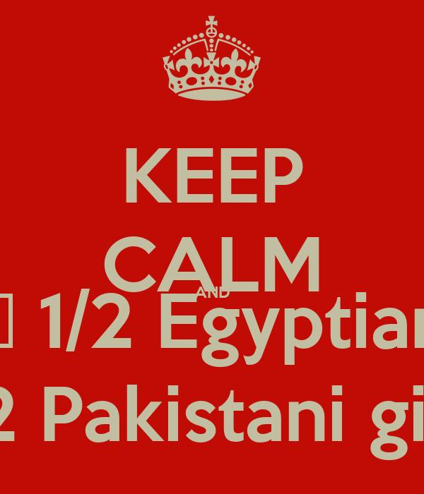 KEEP CALM AND ❤️ 1/2 Egyptian  1/2 Pakistani girl